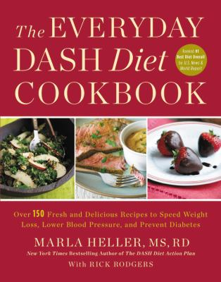 The everyday DASH diet cookbook over 150 fresh and delicious recipes to speed weight loss, lower blood pressure, and prevent diabetes