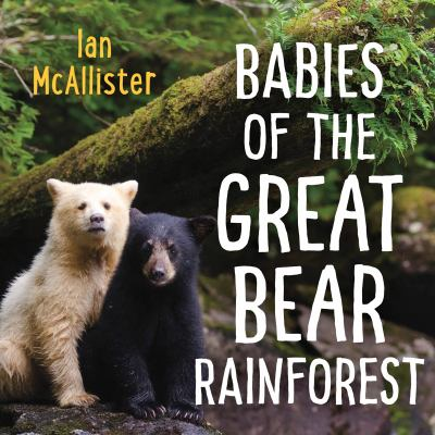 Babies of the Great Bear Forest /.