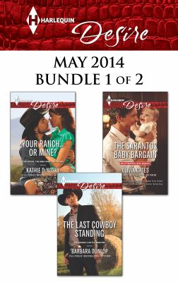 Harlequin desire. May 2014, bundle 1 of 2, Your ranch ... or mine? ; The sarantos baby bargain ; The last cowboy standing