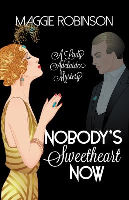 Nobody's sweetheart now :  a Lady Adelaide mystery