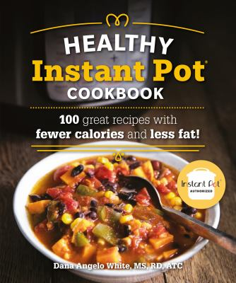 Healthy instant pot cookbook :  100 Great Recipes With Fewer Calories and Less Fat