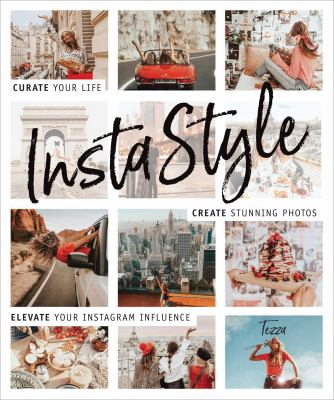 InstaStyle :  curate your life, crate stunning phots, elevate your instagram influence