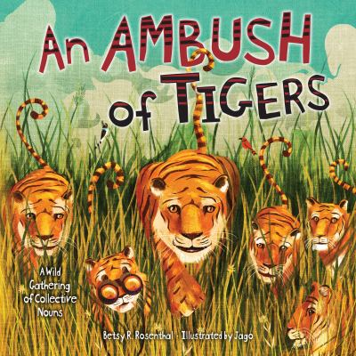 An ambush of tigers : a wild gathering of collective nouns