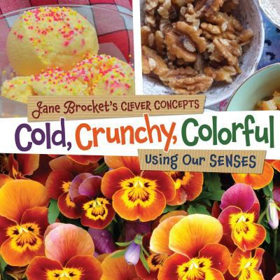 Cold, crunchy, colorful : using our senses.