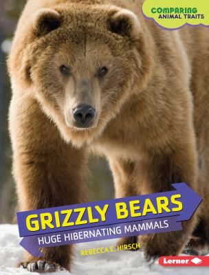 Grizzly bears : huge hibernating mammals