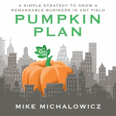 The pumpkin plan : a simple strategy to grow a remarkable business in any field