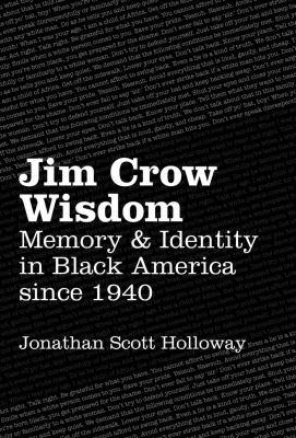 Jim Crow wisdom: memory and identity in Black America since 1940