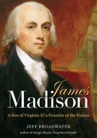 James Madison: A Son of Virginia & a Founder of the Nation by Jeff Broadwater