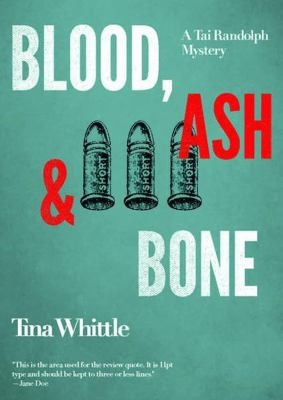 Blood, ash, and bone: a Tai Randolph mystery