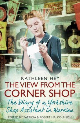 Cover Image for The view from the corner shop : the diary of a wartime shop assistant