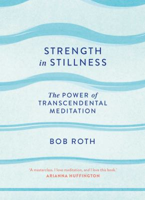 Book cover for Strength in stillness : the power of transcendental meditation