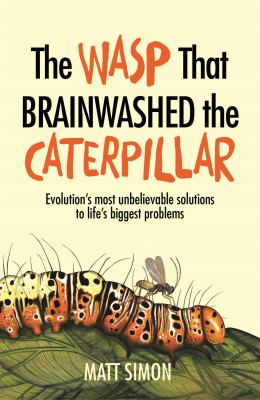 "Book Cover - The wasp that brainwashed the caterpillar : evolution's most unbelievable solutions to life's biggest problems"" title=""View this item in the library catalogue"