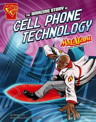 The amazing story of cell phone technology : Max Axiom STEM adventures