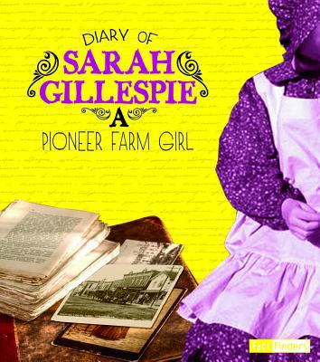 Diary of Sarah Gillespie: a pioneer farm girl