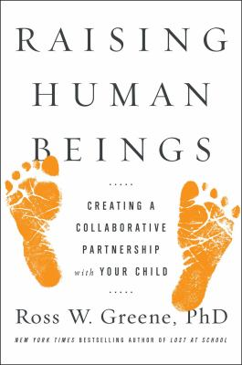 Raising human beings : creating a collaborative partnership with your child