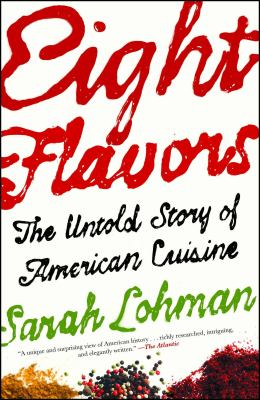 Eight flavors :  the untold story of American cuisine