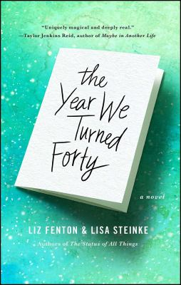 The year we turned forty : a novel