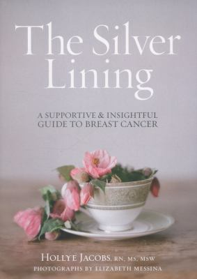 The silver lining :  a supportive and insightful guide to breast cancer