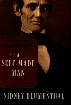 A self-made man : the political life of Abraham Lincoln, 1809-1849