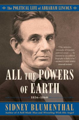 All the Powers of Earth The Political Life of Abraham Lincoln Vol. III, 1856-1860