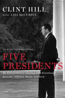 Five presidents: my extraordinary journey with Eisenhower, Kennedy, Johnson, Nixon, and Ford