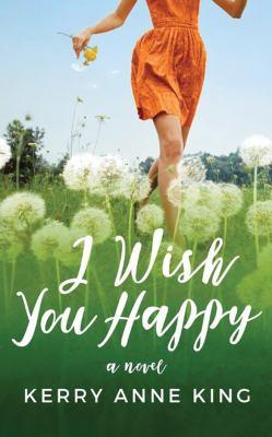 I wish you happy : a novel