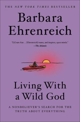 Living with a Wild God a nonbeliever's search for the truth about everything