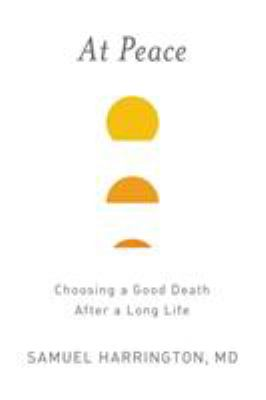 At peace :  choosing a good death after a long life