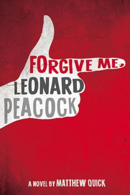 Forgive Me, Leonard Peacock a Novel