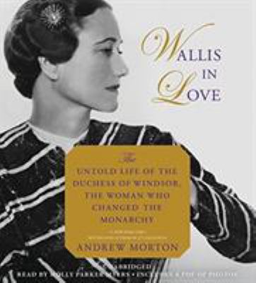 Wallis in love untold life of the Duchess of Windsor, the woman who changed the monarchy