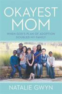 Okayest mom :  when God's plan of adoption doubled my family