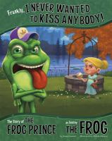 Frankly, I never wanted to kiss anybody! : the story of the frog prince, as told by the frog