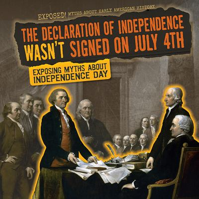 The Declaration of Independence wasn't signed on July 4th: exposing myths about Independence Day