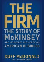 The Firm: The Story of McKinsey and Its Secret Influence on American Business by Duff McDonald