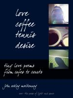 Love, Coffee, Tennis, Desire. Tiny Love Poems from Cafes to Courts