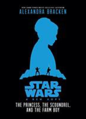 The princess, the scoundrel, and the farm boy: an original retelling of Star Wars: a new hope