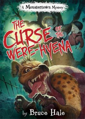 The curse of the were-hyena : a Monstertown mystery