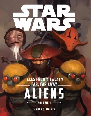 Tales from a Galaxy Far, Far Away. Volume 1, Aliens.