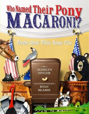 Who named their pony Macaroni? : poems about White House pets
