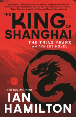 King of Shanghai : the triad years : an Ava Lee novel