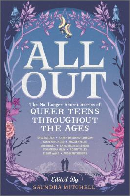 All Out--The No-Longer-Secret Stories of Queer Teens Throughout the Ages