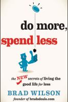Do More, Spend Less: The New Secrets of Living the Good Life for Less by Brad Wilson