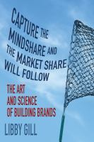 Capture the Mindshare and the Market Share Will Follow: The Art and Science of Building Brands by Libby Gill