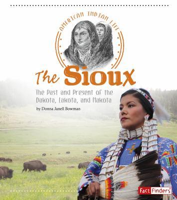 The Sioux: the past and present of the Dakota, Lakota, and Nakota