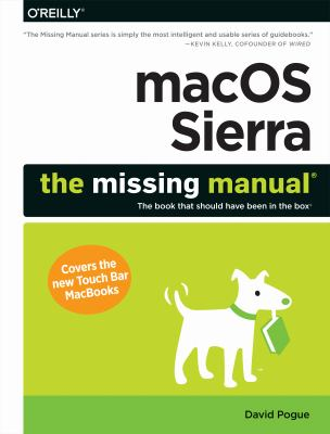 MacOS Sierra : the missing manual : the book that should have been in the box