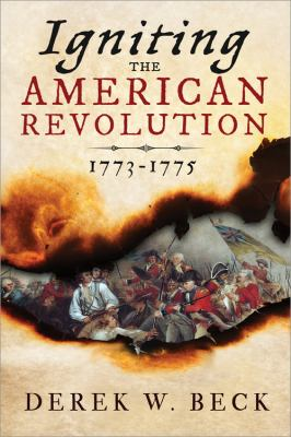 Igniting the American Revolution : 1773-1775