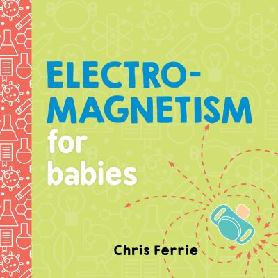 Cover image for: Electromagnetism for babies / Chris Ferrie.