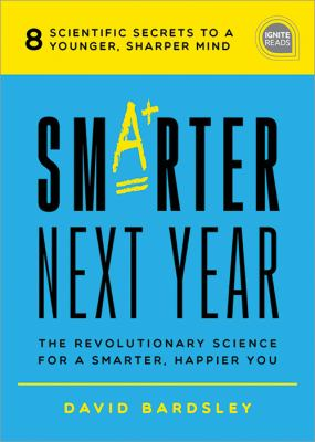 Smarter next year :  the revolutionary science for a smarter, happier you