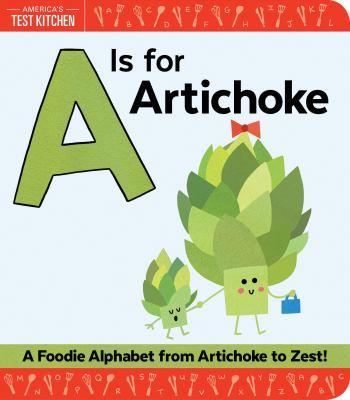 A is for artichoke :  a foodie alphabet from artichoke to zest!