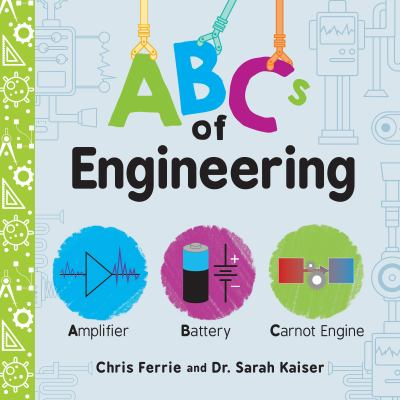 Cover image for: ABCs of engineering / Chris Ferrie and Dr. Sarah Kaiser.